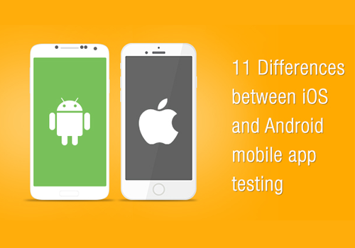 11 Differences Between iOS And Android Mobile App Testing