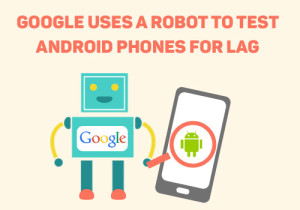 Google-uses-a-robot-to-test-android-phones-for-lag