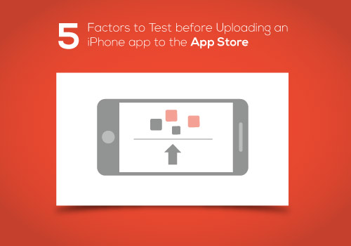 5 Factors to Test before Uploading an iPhone app to the App Store