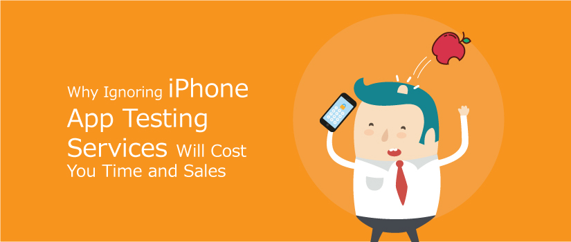 why-ignoring-iphone-app-testing-services-will-cost-you-time-and-sales