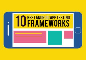 10-best-frameworks-for-android-app-testing