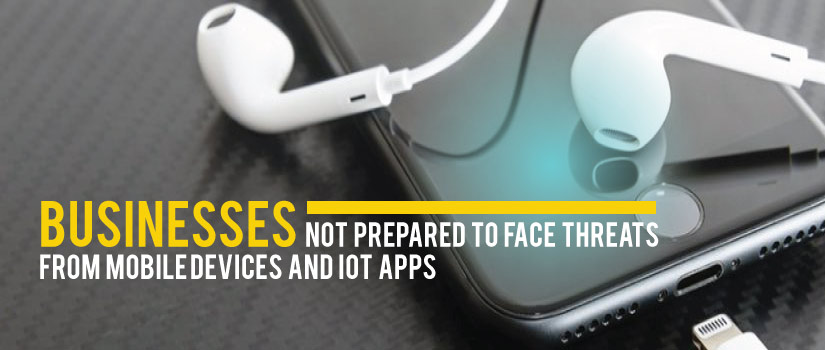 Businesses not prepared to face Threats from Mobile Devices and IoT Apps
