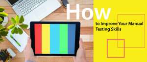 how-to-improve-your-manual-testing-skills