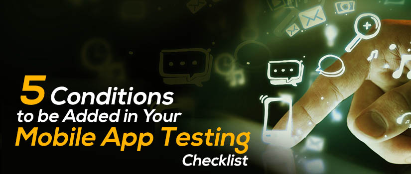 5 Conditions to be Added in Your Mobile App Testing Checklist