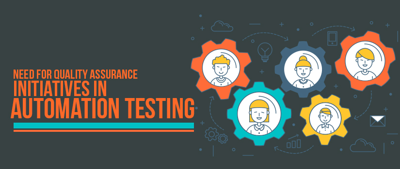Need for Quality Assurance Initiatives in Automation Testing