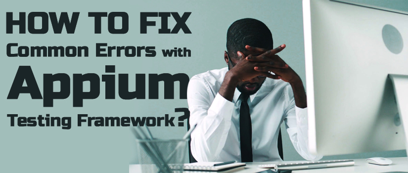 How to Fix Common Errors with Appium Testing Framework