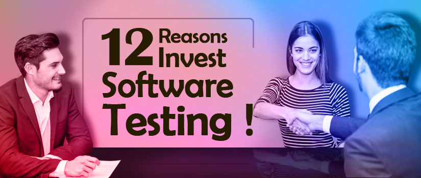 12 reasons to invest in software testing