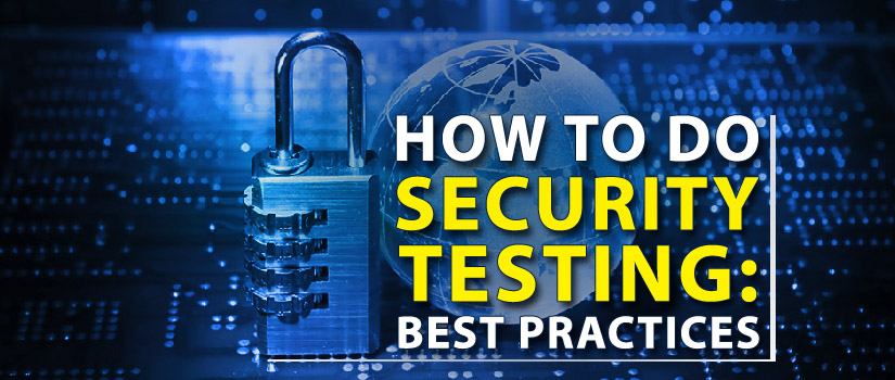 How To Do Security Testing: Best Practices