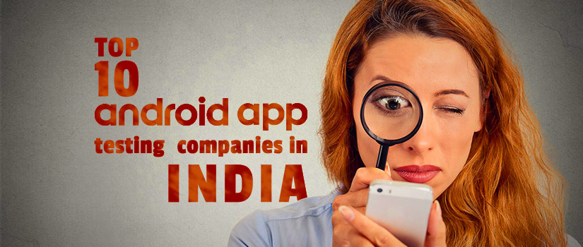 Top 10 Android App Testing Companies in India