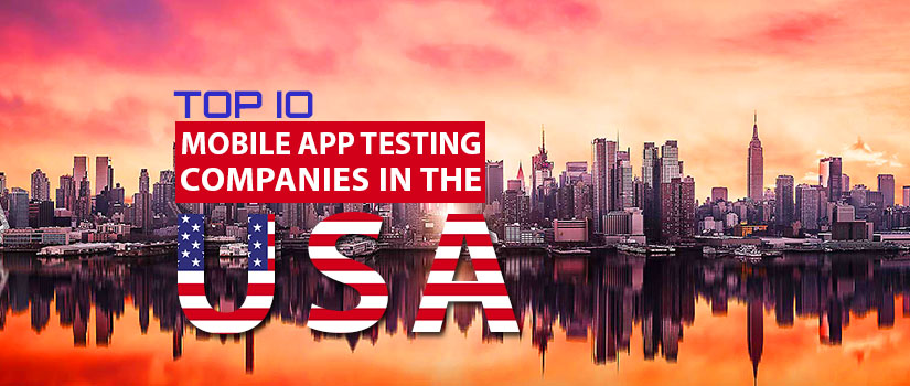 Top 10 Mobile App Testing Companies In The USA