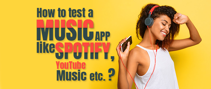 How to Test a Music App like Spotify, YouTube Music etc.