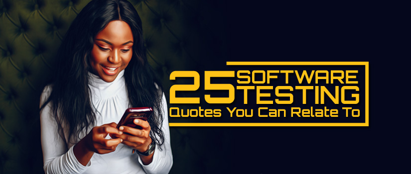 25 Software Testing Quotes You Can Relate To