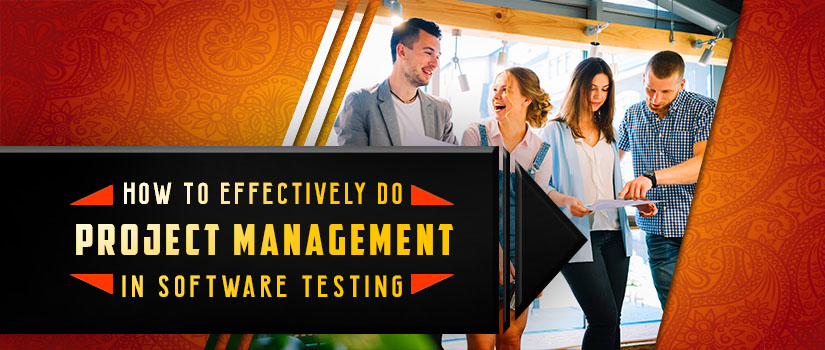 How to Effectively Do Project Management in Software Testing