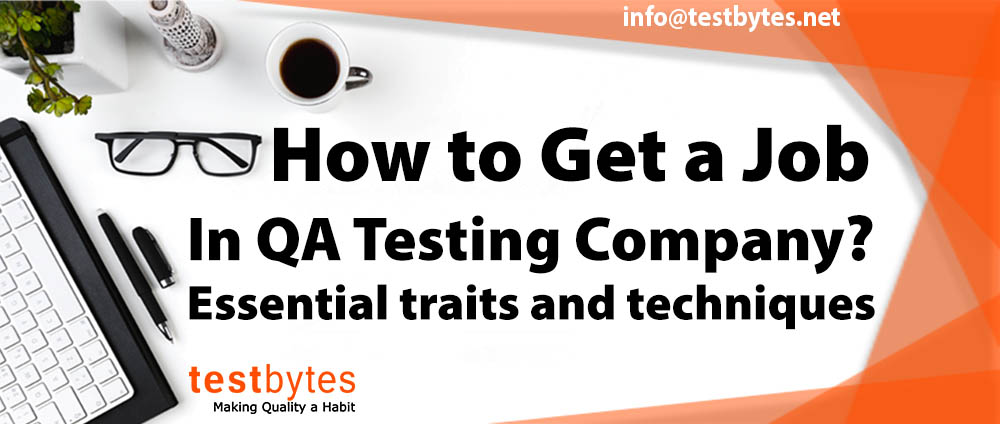 How to Get a Job In QA Testing Company? Essential Traits and Techniques
