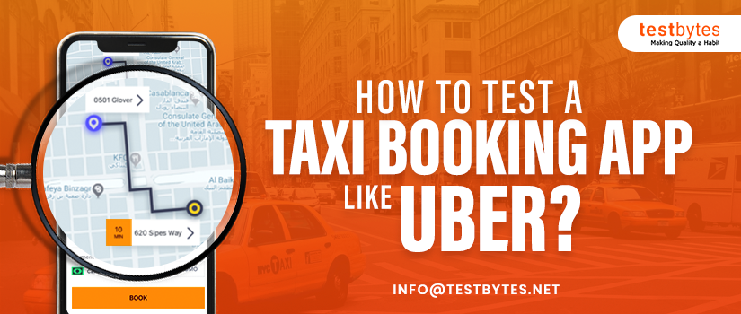 How to test a taxi booking app like Uber?