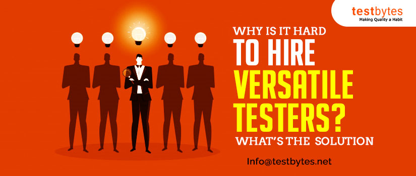 Why is it hard to hire versatile testers? What's the solution?