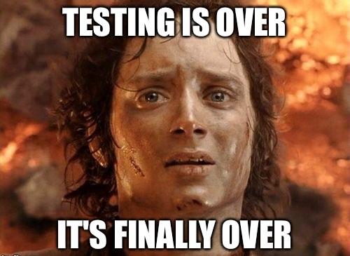 testing is over meme